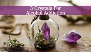 Crystals For Alcohol Addiction