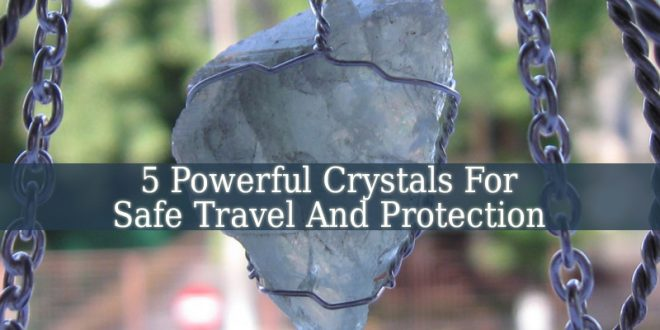 Crystals For Safe Travel And Protection