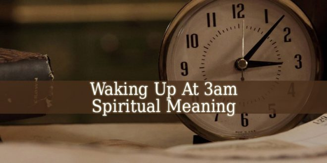 Waking Up At 3am Spiritual Meaning