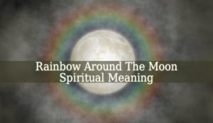 Rainbow Around The Moon Spiritual Meaning
