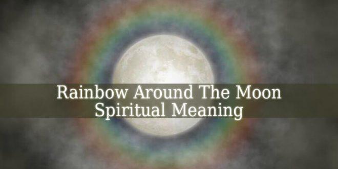 Rainbow Around The Moon Spiritual Meaning
