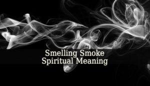 Smelling Smoke Spiritual Meaning