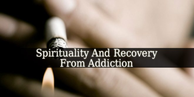 Spirituality And Recovery From Addiction