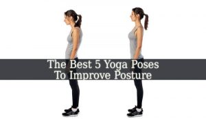 the best 5 yoga poses to improve posture  spiritual