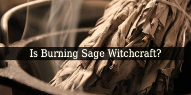 Is Burning Sage Witchcraft