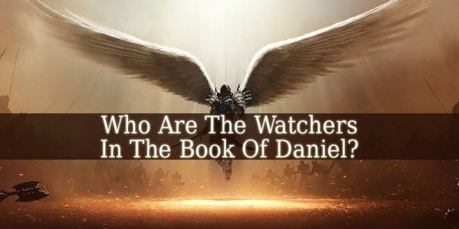 Who Are The Watchers In The Book Of Daniel