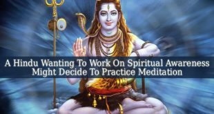 A Hindu Wanting To Work On Spiritual Awareness Might Decide To Practice Meditation