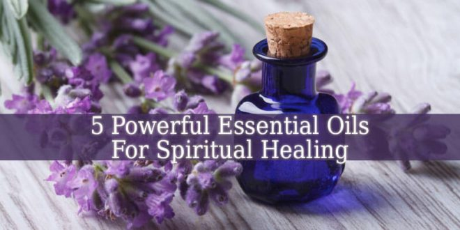 Essential Oils For Spiritual Healing