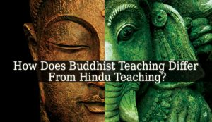 Buddhist Teaching Differs From Hindu Teaching In That