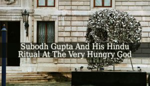 Evoking A Hindu Ritual, Subodh Gupta Did What Outside The Church That Housed His Very Hungry God 1