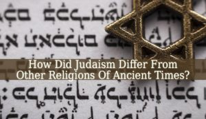 How Did Judaism Differ From Other Religions Of Ancient Times