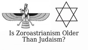 Is Zoroastrianism Older Than Judaism