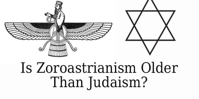 Is Zoroastrianism Older Than Judaism