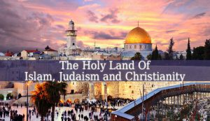 What Region Contains Holy Sites For Islam Judaism And Christianity