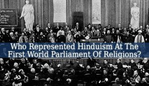 The Leader Who Represented Hinduism At The First World Parliament Of Religions Was Swami Vivekananda