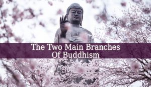 Two Main Branches Of Buddhism