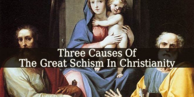 What Are Three Causes Of The Great Schism In Christianity?